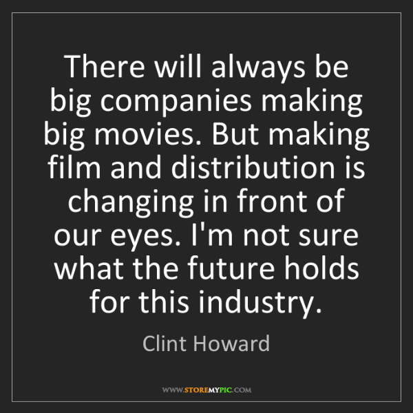 Clint Howard: There will always be big companies making big movies....