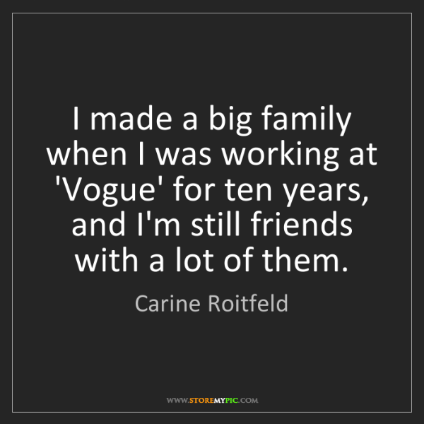 Carine Roitfeld: I made a big family when I was working at 'Vogue' for...