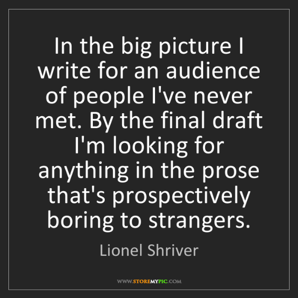 Lionel Shriver: In the big picture I write for an audience of people...