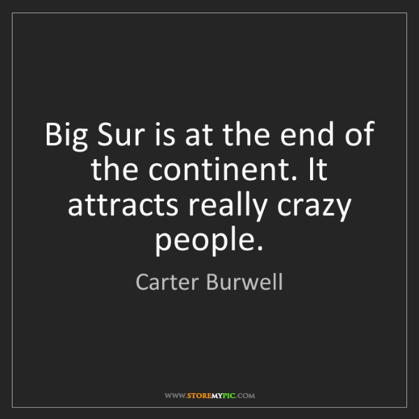 Carter Burwell: Big Sur is at the end of the continent. It attracts really...