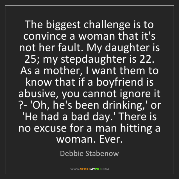 Debbie Stabenow: The biggest challenge is to convince a woman that it's...