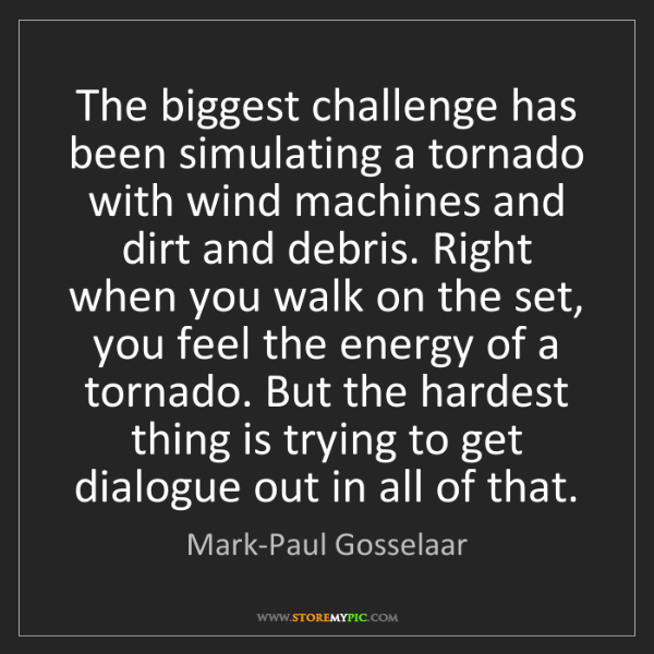 Mark-Paul Gosselaar: The biggest challenge has been simulating a tornado with...
