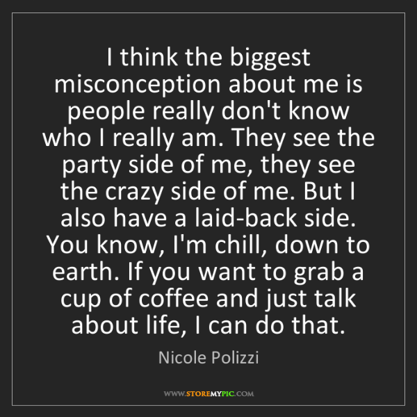 Nicole Polizzi: I think the biggest misconception about me is people...