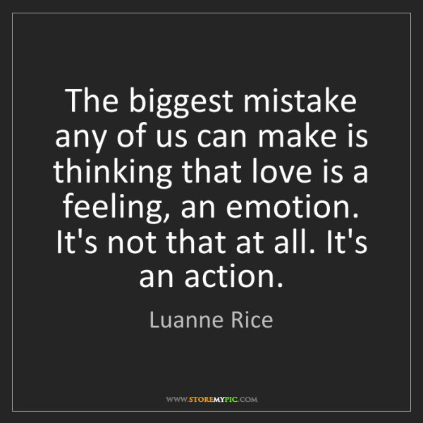 Luanne Rice: The biggest mistake any of us can make is thinking that...