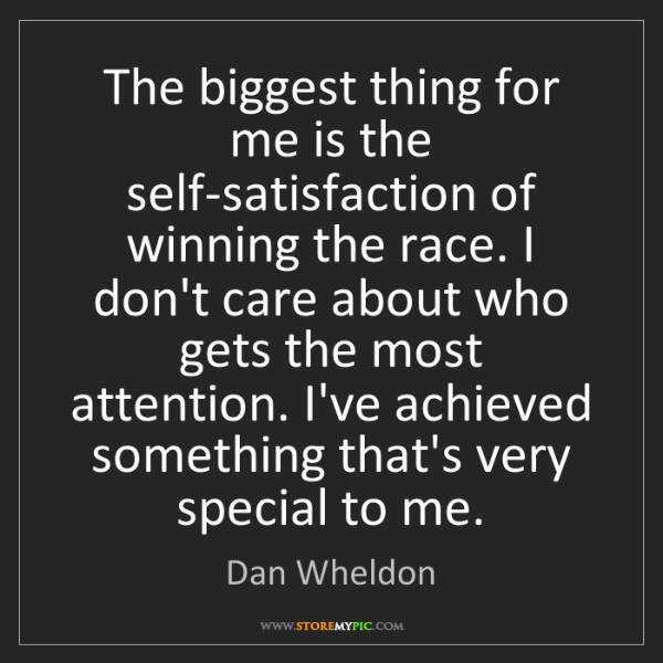 Dan Wheldon: The biggest thing for me is the self-satisfaction of...