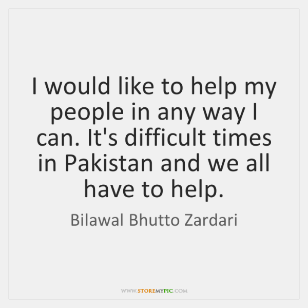 I would like to help my people in any way I can. ...