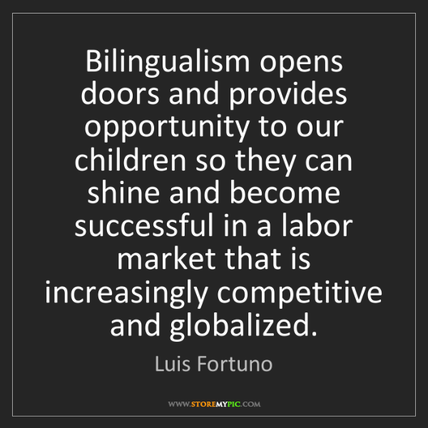 Luis Fortuno: Bilingualism opens doors and provides opportunity to...
