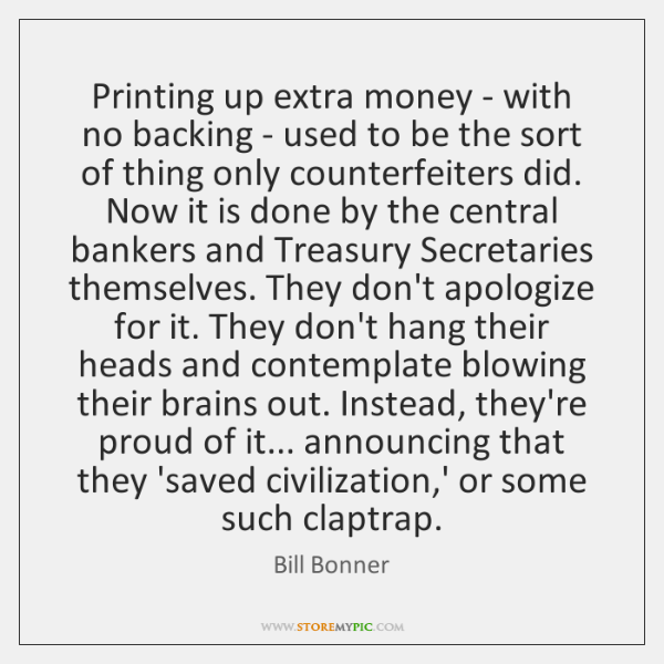 Printing up extra money - with no backing - used to be ...
