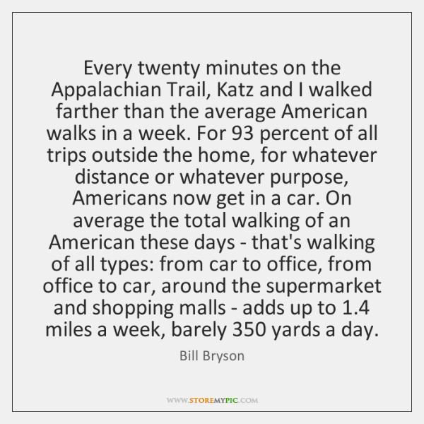 Every twenty minutes on the Appalachian Trail, Katz and I walked farther ...