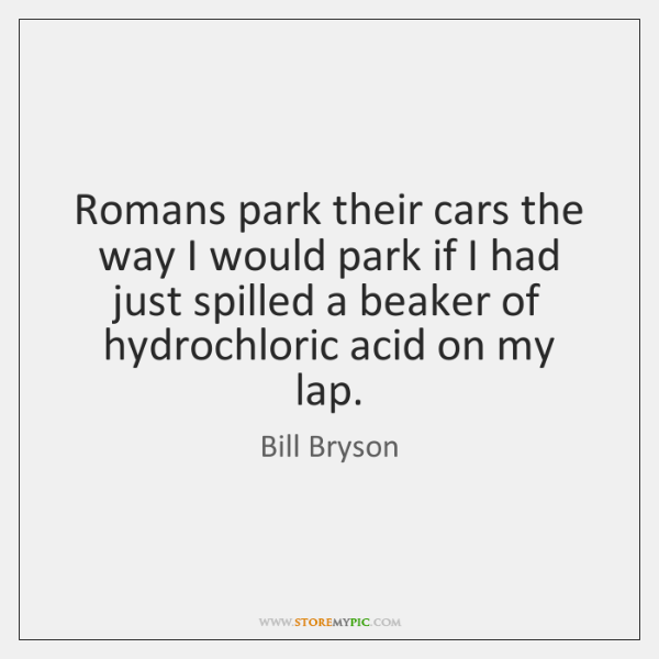 Romans park their cars the way I would park if I had ...