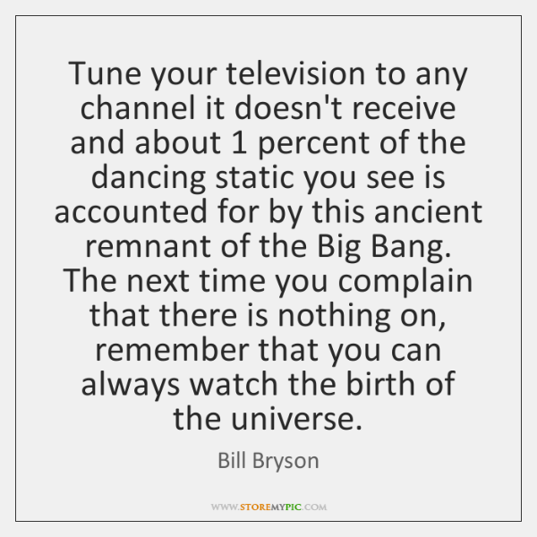 Tune your television to any channel it doesn't receive and about 1 percent ...