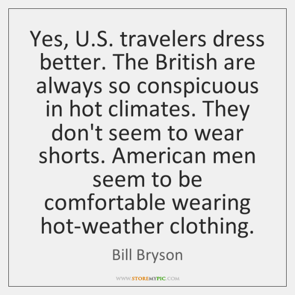 Yes, U.S. travelers dress better. The British are always so conspicuous ...