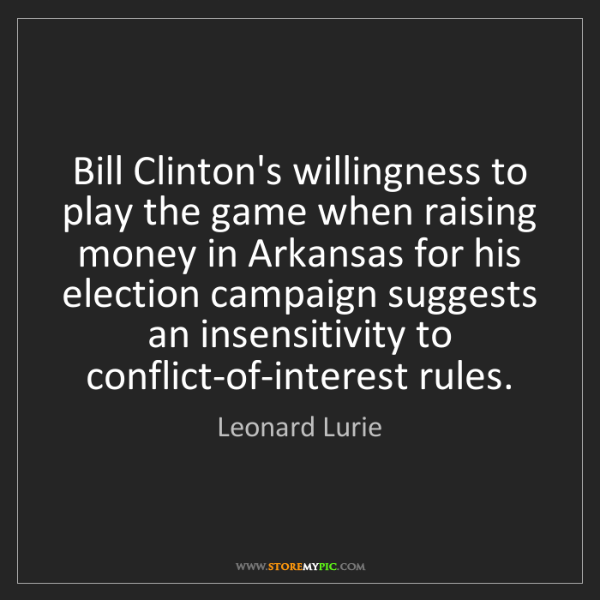 Leonard Lurie: Bill Clinton's willingness to play the game when raising...