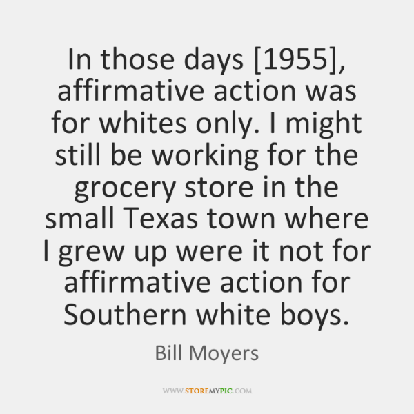 In those days [1955], affirmative action was for whites only. I might still ...