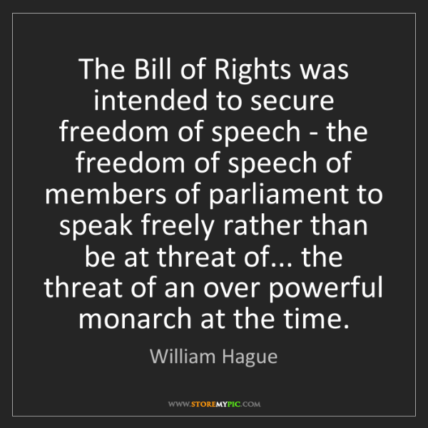 William Hague: The Bill of Rights was intended to secure freedom of...