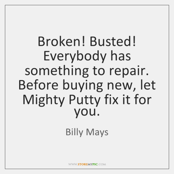 Broken! Busted! Everybody has something to repair. Before buying new, let Mighty ...