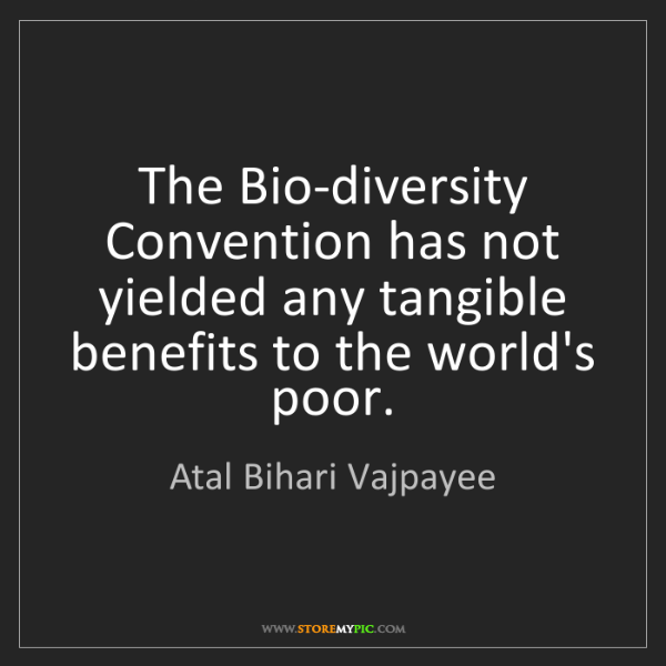 Atal Bihari Vajpayee: The Bio-diversity Convention has not yielded any tangible...