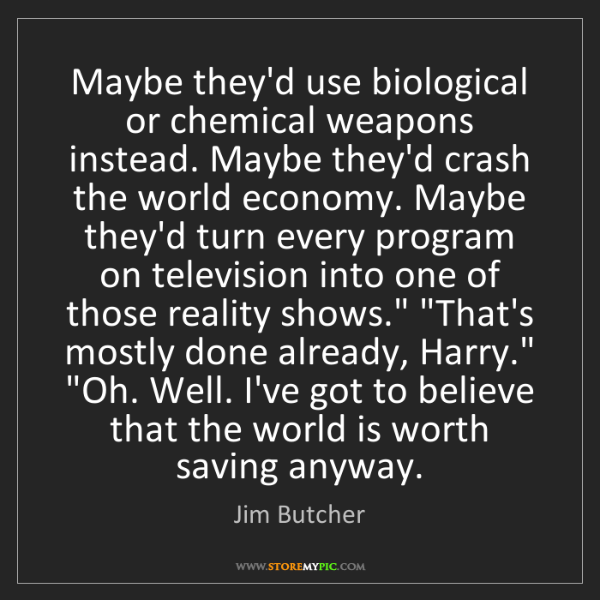 Jim Butcher: Maybe they'd use biological or chemical weapons instead....
