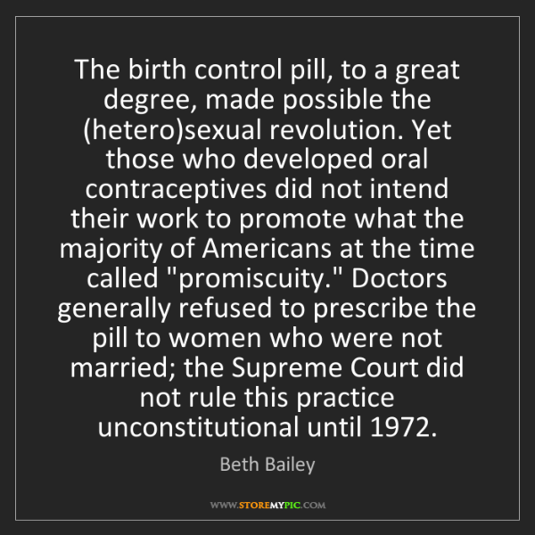 Beth Bailey: The birth control pill, to a great degree, made possible...