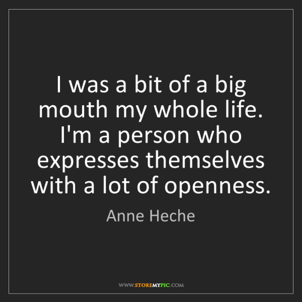 Anne Heche: I was a bit of a big mouth my whole life. I'm a person...