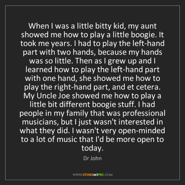 Dr John: When I was a little bitty kid, my aunt showed me how...