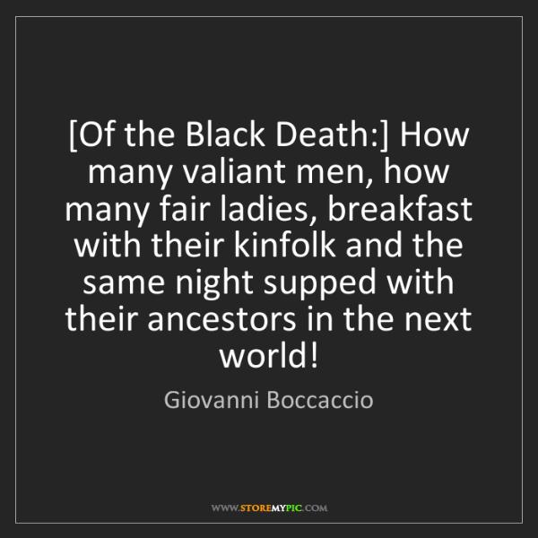 Giovanni Boccaccio: [Of the Black Death:] How many valiant men, how many...