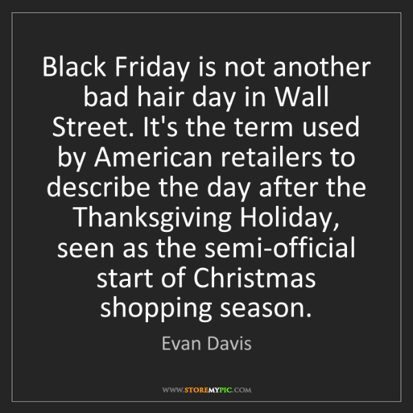 Evan Davis: Black Friday is not another bad hair day in Wall Street....
