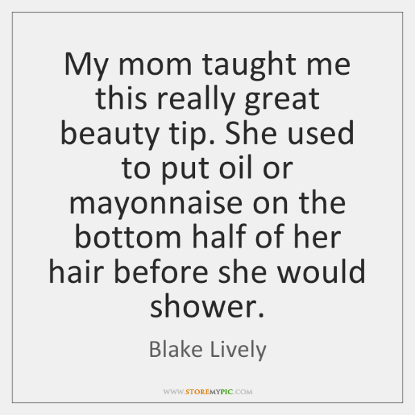 My mom taught me this really great beauty tip. She used to ...