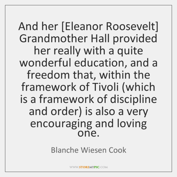 And her [Eleanor Roosevelt] Grandmother Hall provided her really with a quite ...