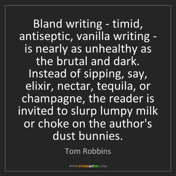 Tom Robbins: Bland writing - timid, antiseptic, vanilla writing -...