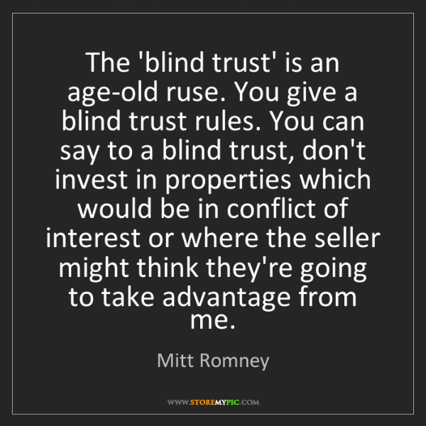 Mitt Romney: The 'blind trust' is an age-old ruse. You give a blind...