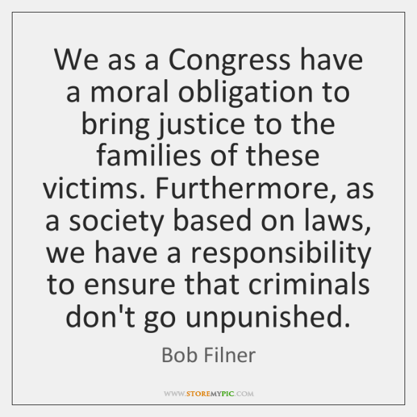 We as a Congress have a moral obligation to bring justice to ...