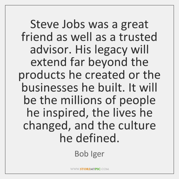 Steve Jobs was a great friend as well as a trusted advisor. ...