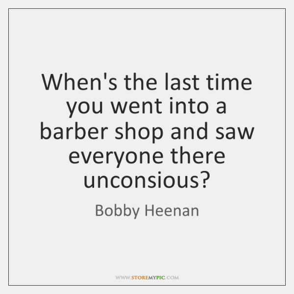 When's the last time you went into a barber shop and saw ...