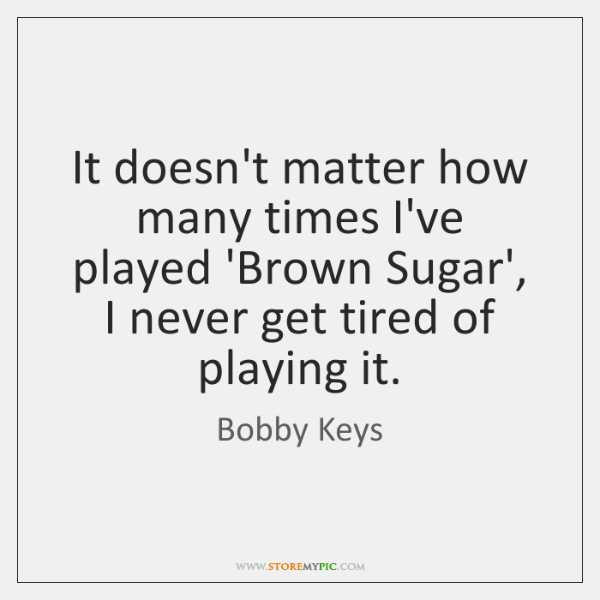 It doesn't matter how many times I've played 'Brown Sugar', I never ...