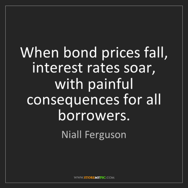 Niall Ferguson: When bond prices fall, interest rates soar, with painful...