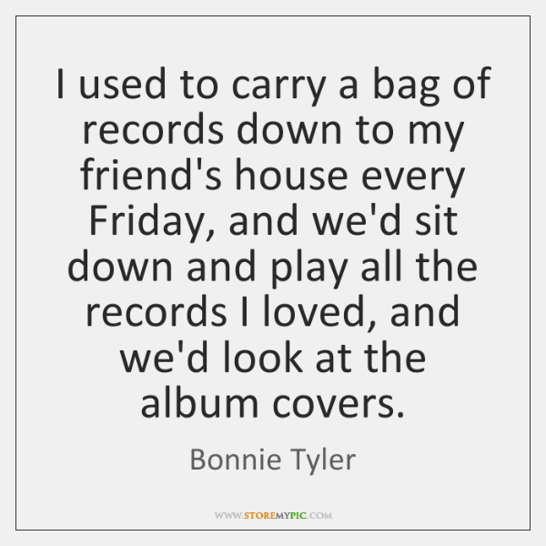 I used to carry a bag of records down to my friend's ...