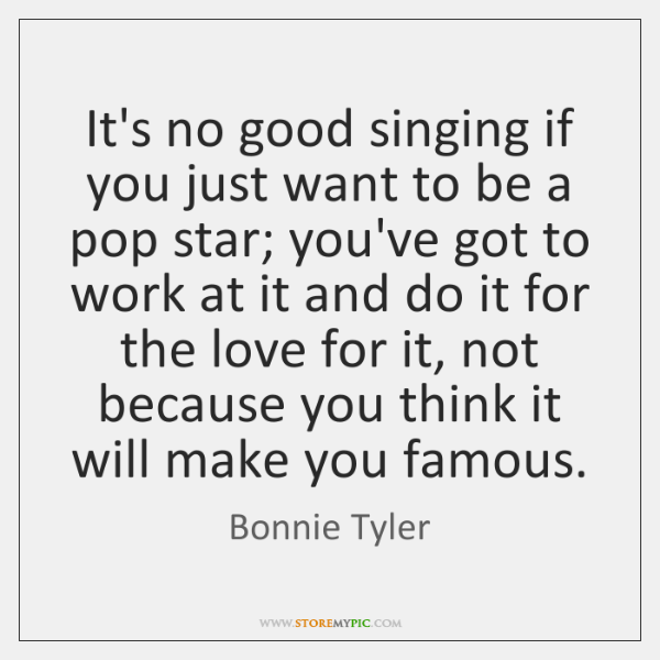 It's no good singing if you just want to be a pop ...