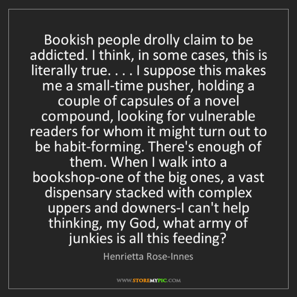 Henrietta Rose-Innes: Bookish people drolly claim to be addicted. I think,...