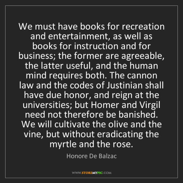 Honore De Balzac: We must have books for recreation and entertainment,...