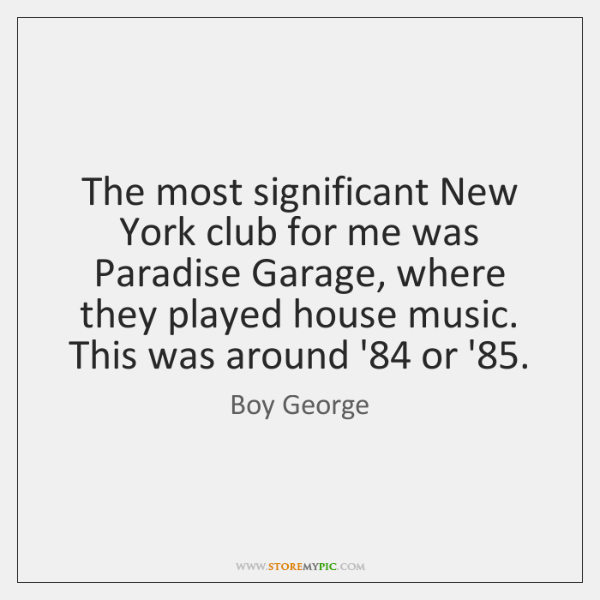 The most significant New York club for me was Paradise Garage, where ...