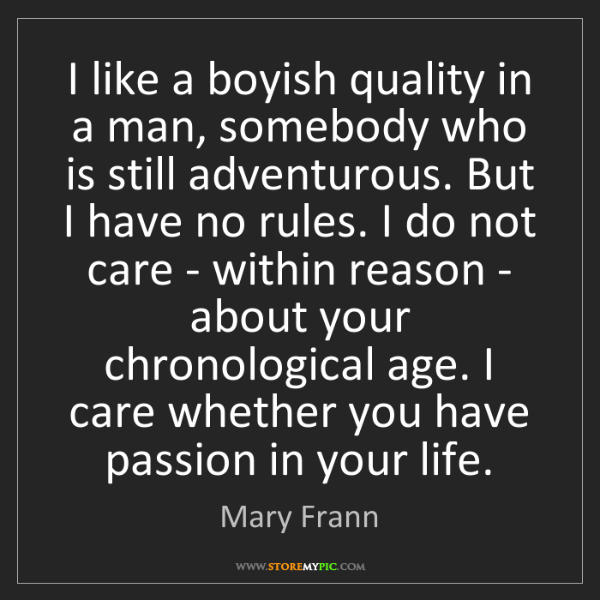 Mary Frann: I like a boyish quality in a man, somebody who is still...