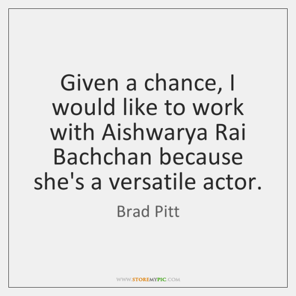 Given a chance, I would like to work with Aishwarya Rai Bachchan ...