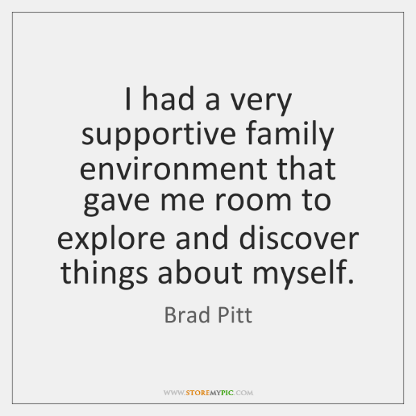 I had a very supportive family environment that gave me room to ...