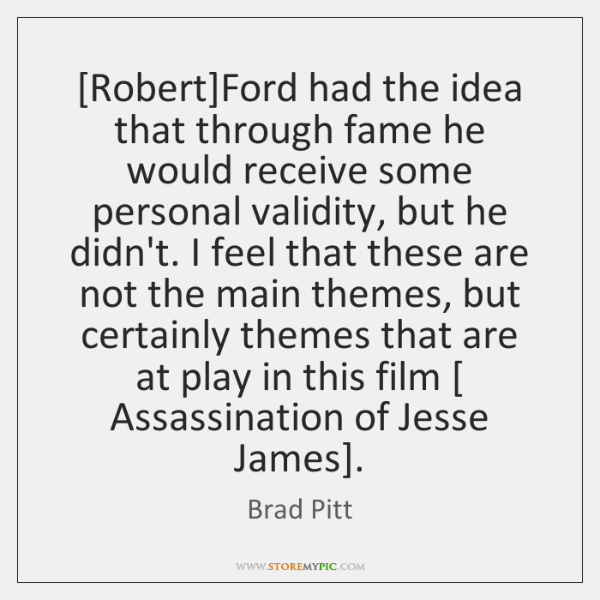 [Robert]Ford had the idea that through fame he would receive some ...