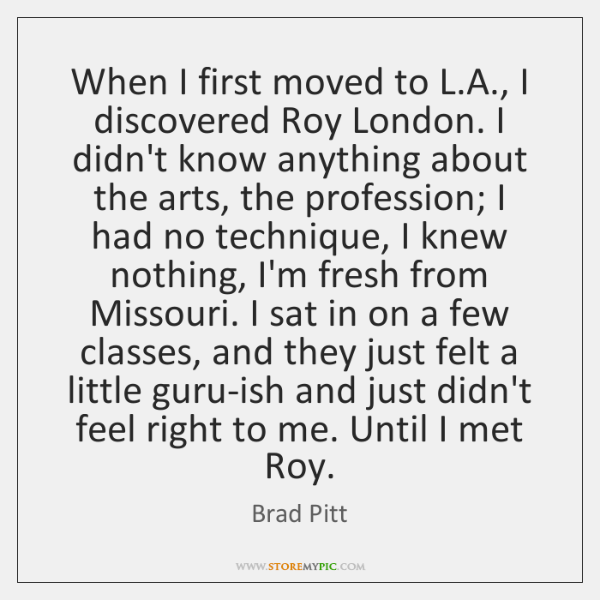 When I first moved to L.A., I discovered Roy London. I ...