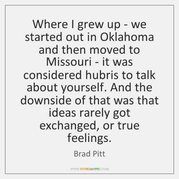 Where I grew up - we started out in Oklahoma and then ...