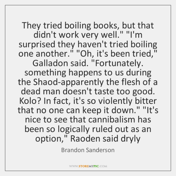 "They tried boiling books, but that didn't work very well."" ""I'm surprised ..."