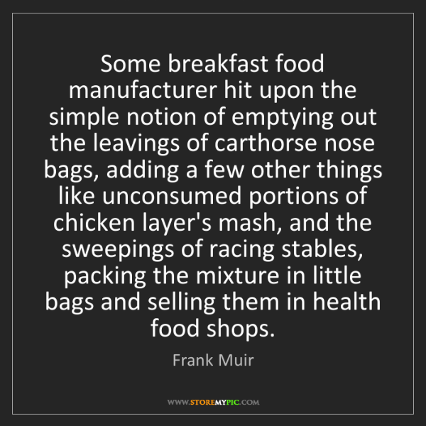 Frank Muir: Some breakfast food manufacturer hit upon the simple...