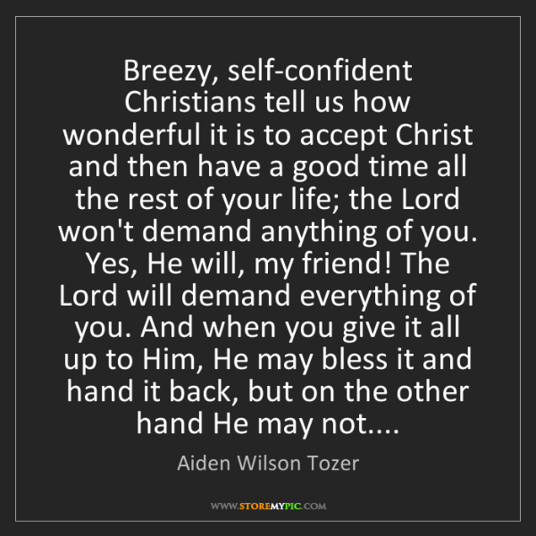 Aiden Wilson Tozer: Breezy, self-confident Christians tell us how wonderful...